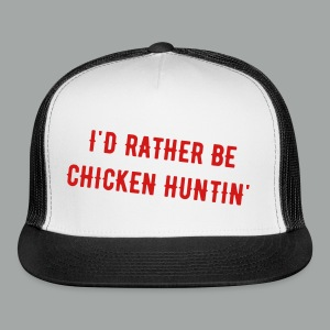 I'D RATHER BE CHICKEN HUNTIN' - Trucker Cap