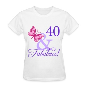 40 And Fabulous! Women's White T-Shirt - Women's T-Shirt