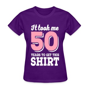 It Took Me 50 Years To get This Shirt Women's Purple T-Shirt - Women's T-Shirt