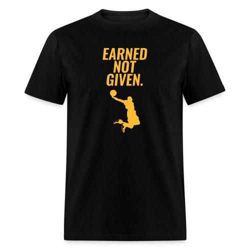 EARNED NOT GIVEN - Men's T-Shirt