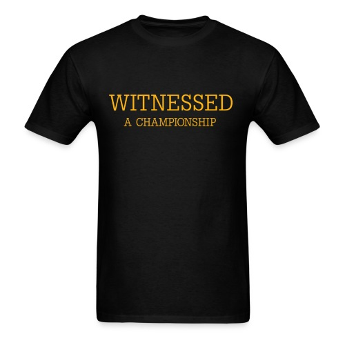 WITNESSED A CHAMPIONSHIP - Men's T-Shirt