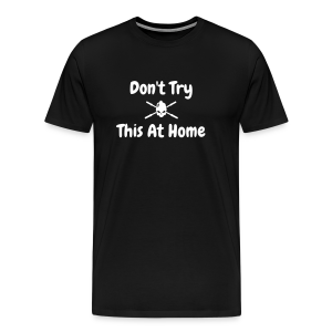 Don't Try This At Home - Men's Premium T-Shirt