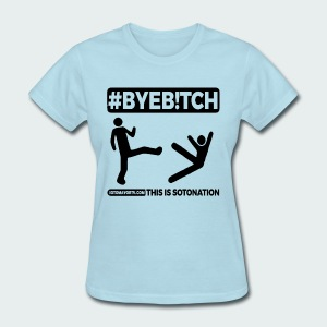 #ByeB!tch - Women's T-Shirt