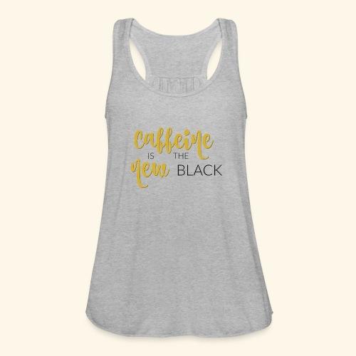 Caffeine is the New Black - Women's Flowy Tank Top by Bella