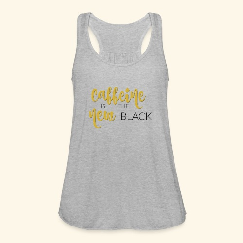 Caffeine is the New Black - Women's Flowy Tank Top by Bella