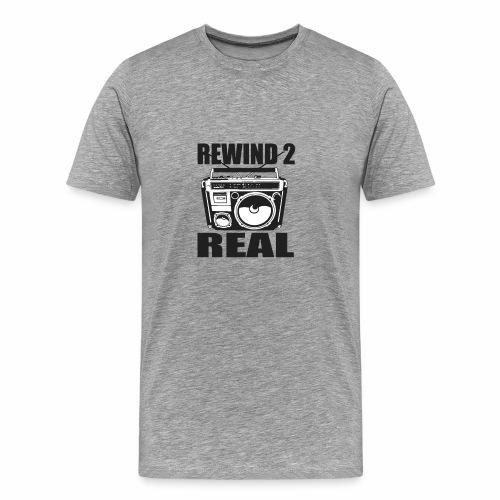 REWIND 2 REAL MEN TEE - Men's Premium T-Shirt
