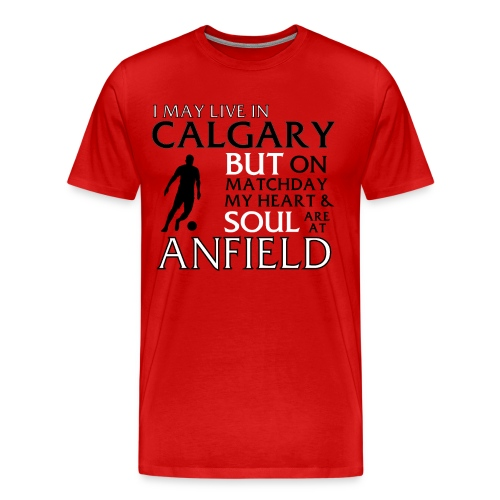 I may Live in Calgary - Men's Premium T-Shirt