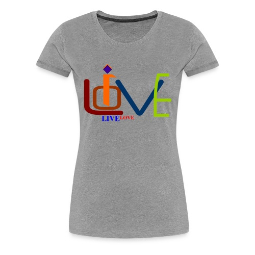 LIVE LOVE - Women's Premium T-Shirt