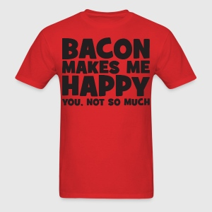 Bacon Makes Me Happy - You, Not So Much T-Shirts - Men's T-Shirt