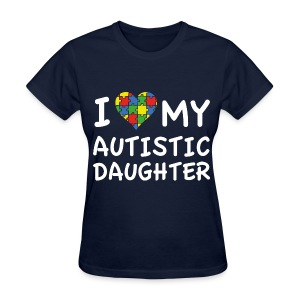 I love my Autistic Daughter ( Mom) - Women's T-Shirt