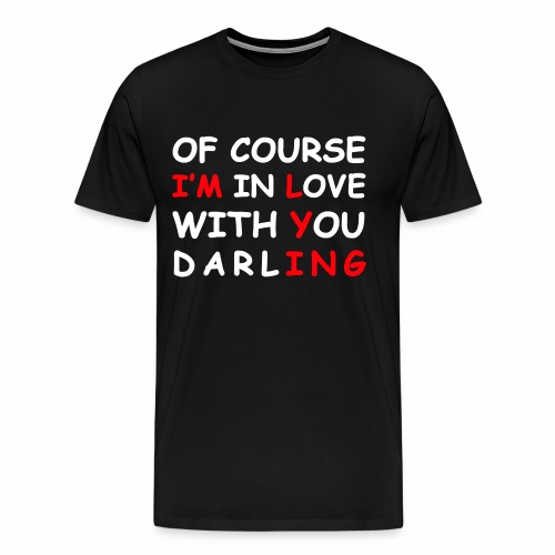 Of Course I'm in Love with you darling Dark Shirt - Men's Premium T-Shirt