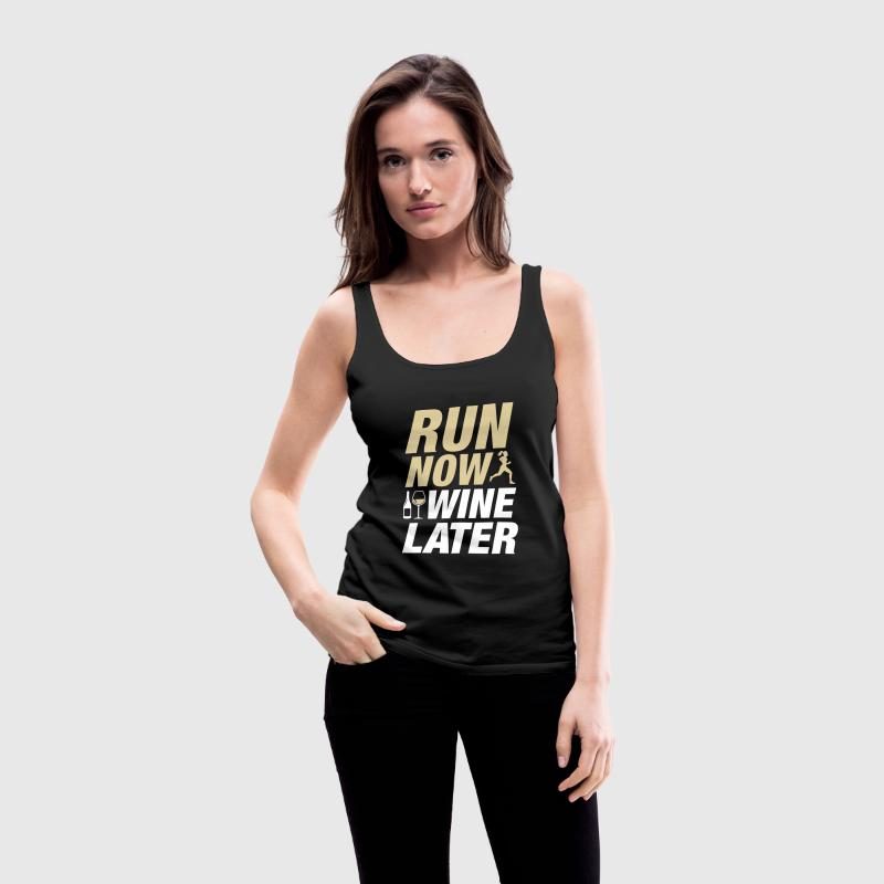 Run Now Wine Later - Women's Premium Tank Top