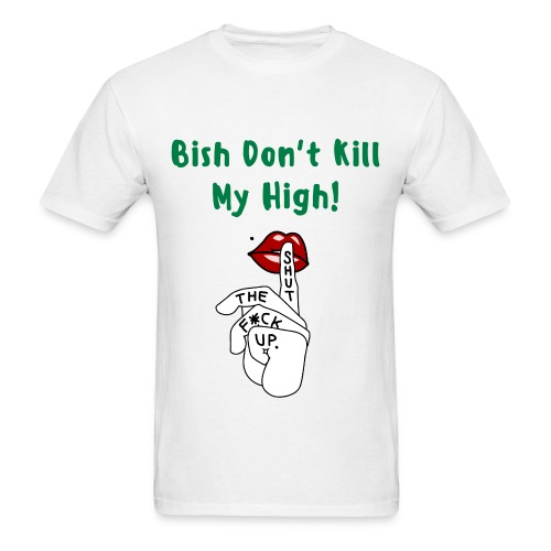 Don't Kill My High...Men's Tee - Men's T-Shirt