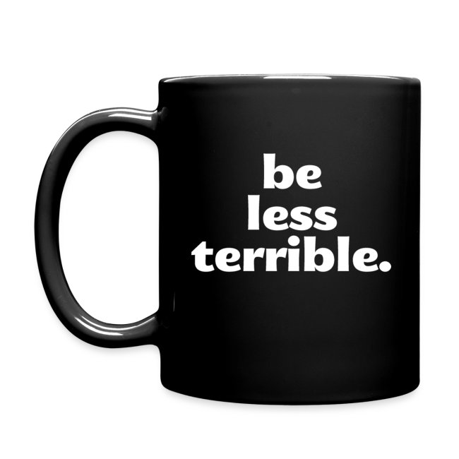 Be Less Terrible Ceramic Mug
