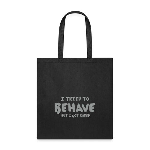 I Tried To Behave - Tote Bag
