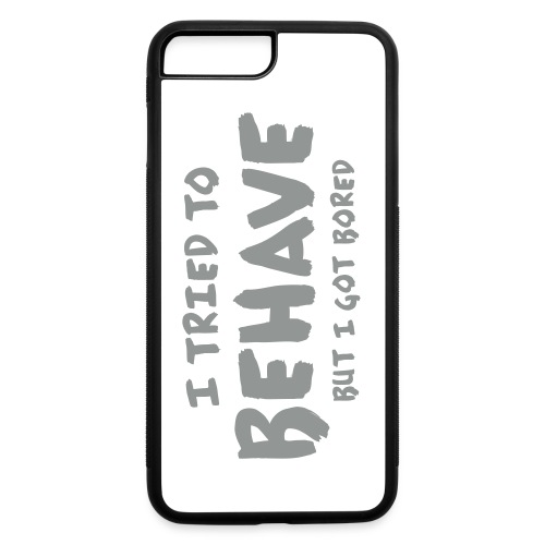 I Tried To Behave - iPhone 7 Plus/8 Plus Rubber Case