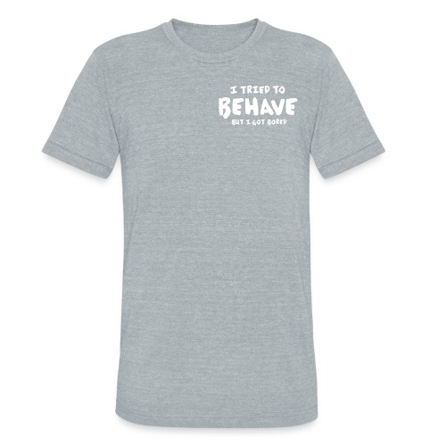 I Tried To Behave - Unisex Tri-Blend T-Shirt