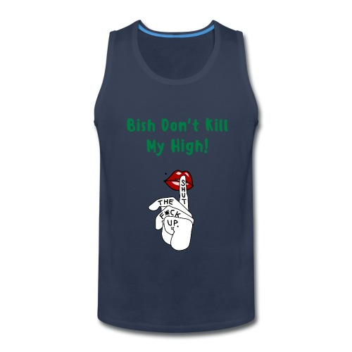 Don't Kill My High...Men's Tank Top - Men's Premium Tank