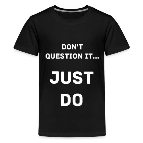 Don't Question It... Just Do - Kids' Premium T-Shirt