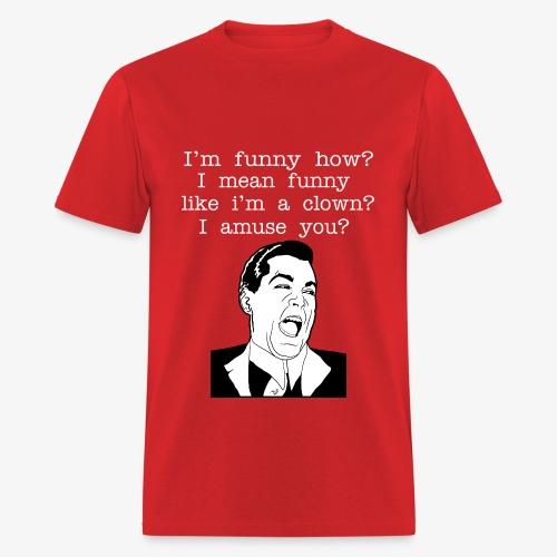 I'm Funny How - Men's T-Shirt