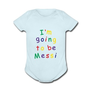 I'm going to be Messi - Short Sleeve Baby Bodysuit