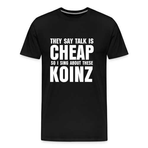 Sing About These Koinz Tee  - Men's Premium T-Shirt