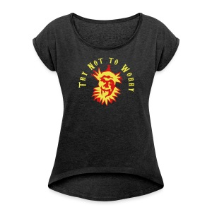 Try Not to Worry - Women's Roll Cuff T-Shirt