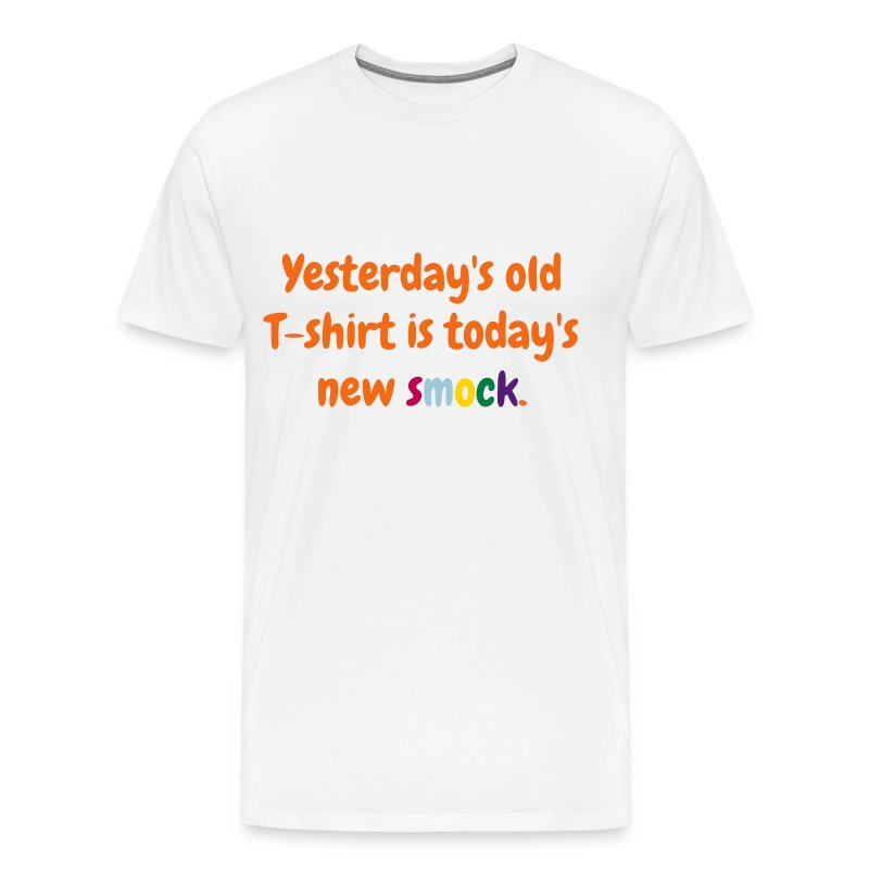 Men's T - Yesterday's old T-shirt is today's new smock - Men's Premium T-Shirt