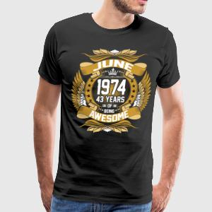 June 1974 43 Years Of Being Awesome T-Shirts - Men's Premium T-Shirt