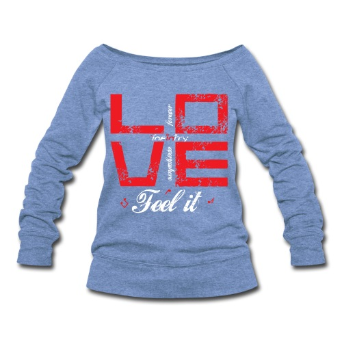 Love - Feel It F - Women's Wideneck Sweatshirt