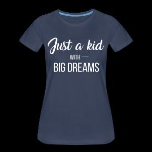 Just a kid with big dreams (Women's Tee)  - Women's Premium T-Shirt
