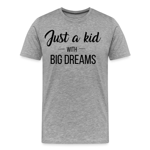 Just a kid with big dreams (Men's Tee)  - Men's Premium T-Shirt