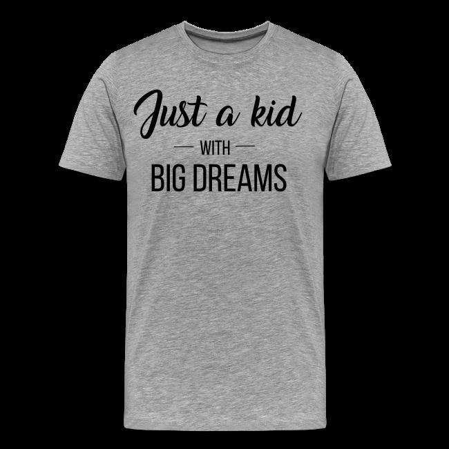 Just a kid with big dreams (Men's Tee)