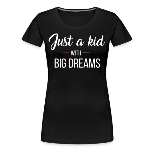 Just a kid with big dreams (Women's Tee)  - Women's Premium T-Shirt