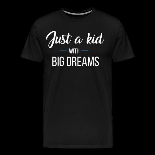 Just a kid with big dreams (Men's Tee)  - Men's Premium T-Shirt