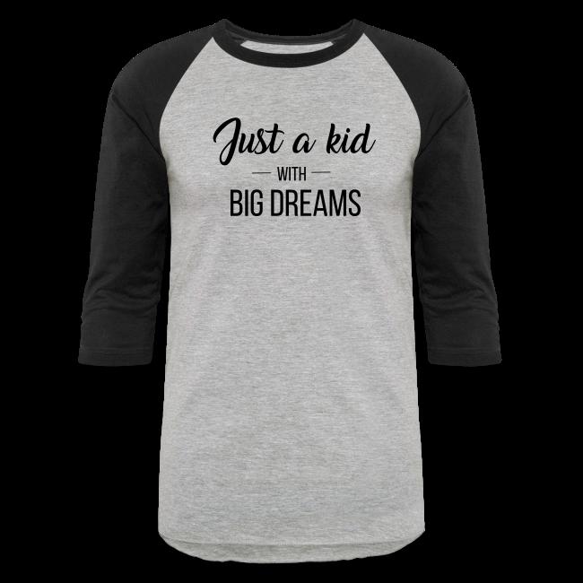 Just a kid with big dreams (Women's Baseball Tee)