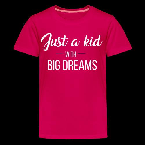 Just a kid with big dreams (Kid's Tee)  - Kids' Premium T-Shirt