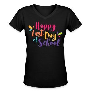 Happy Last Day of School - Women's V-Neck T-Shirt