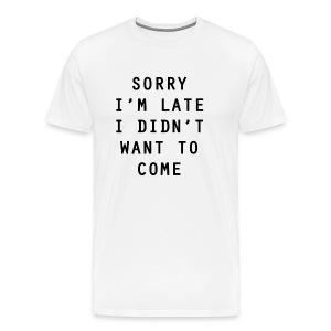 Sorry I'm Late - Men's Premium T-Shirt