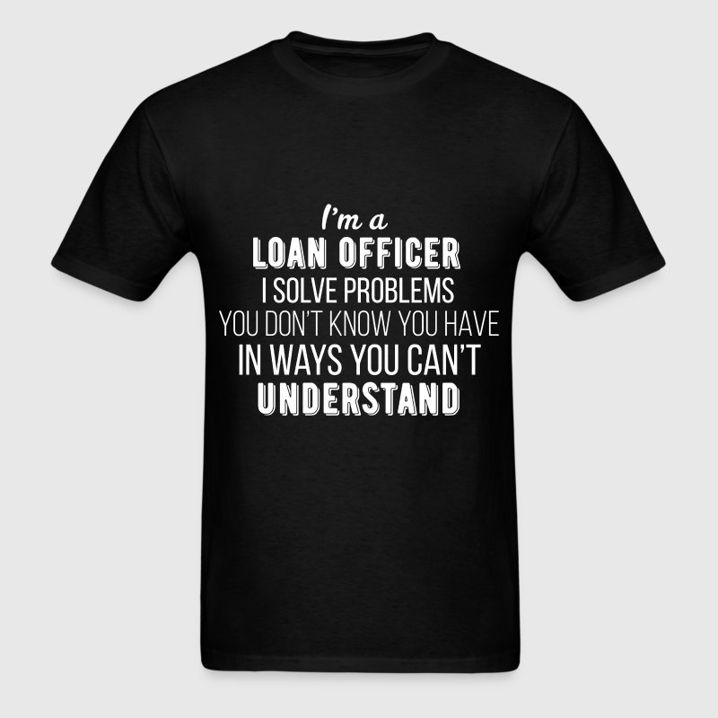 Loan Officer - I'm a Loan Officer I solve problems - Men's T-Shirt