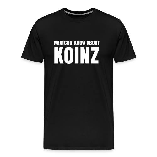 Watchu Know About Koinz Tee - Men's Premium T-Shirt