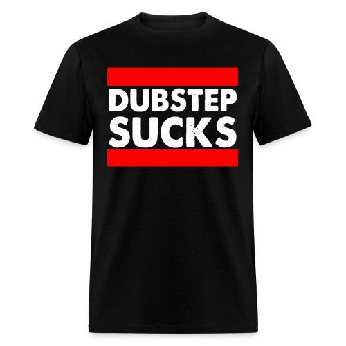 DUBSTEP SUCKS! - Men's T-Shirt