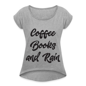 Coffee Books and Rain - Women's Roll Cuff T-Shirt