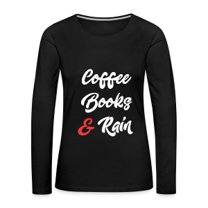 Coffee Books and Rain - Women's Premium Long Sleeve T-Shirt