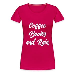 Coffee, Books and Rain - Women's Premium T-Shirt