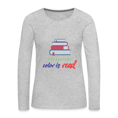 My favorite color is read - Women's Premium Long Sleeve T-Shirt