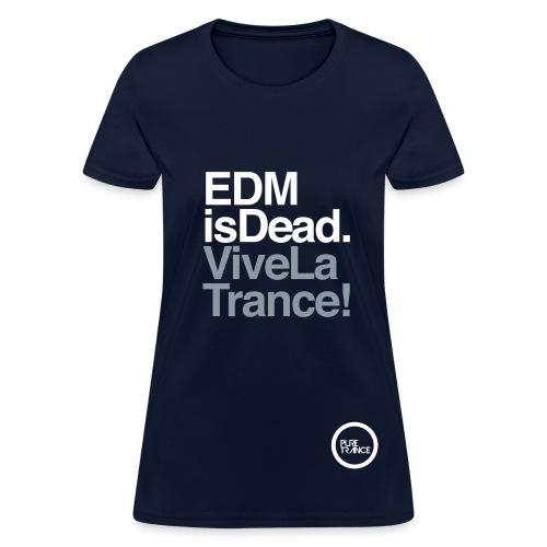 EDM Is Dead, Vive La Trance Female T-Shirt - Women's T-Shirt
