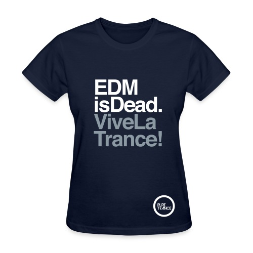 EDM Is Dead, Vive La Trance Female T-Shirt - Women's T-Shirt