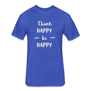 think happy be happy T-Shirts - Fitted Cotton/Poly T-Shirt by Next Level