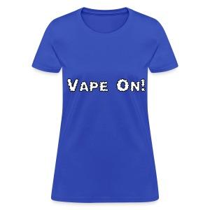 Vape On! - Women's T-Shirt